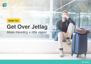 How to Get Over Jet Lag – Make Traveling A Little Easier