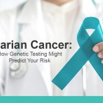 Ovarian Cancer: How Genetic Testing Might Predict Your Risk