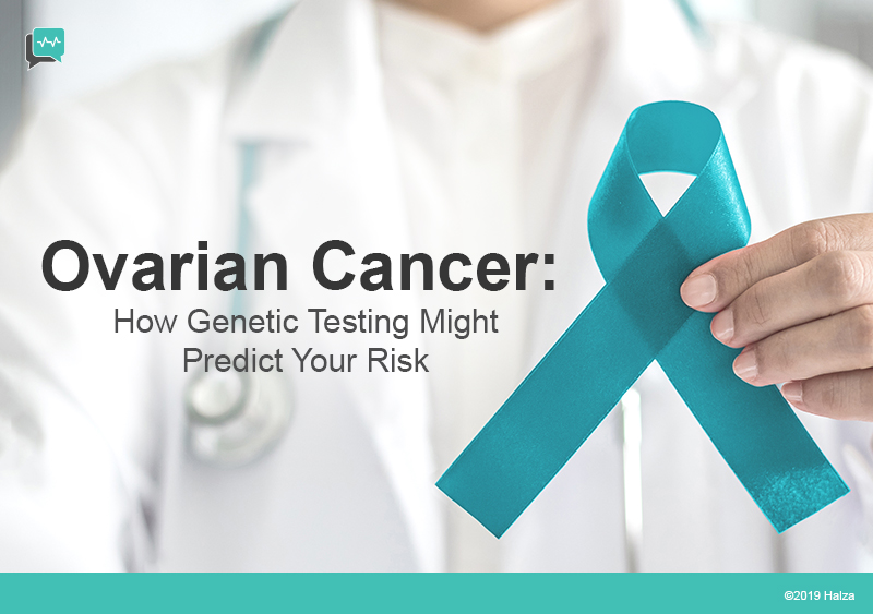 ovarian cancer symptoms treatment risk BRCA1 BRCA 2 genetic testing risks halza