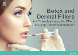 Botox and Dermal Fillers – Are There Any Unwanted Effects of Using Cosmetic Injectables?